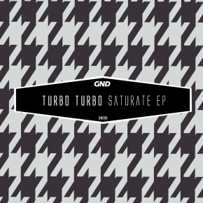 Turbo Turbo – Saturate EP (GN056)